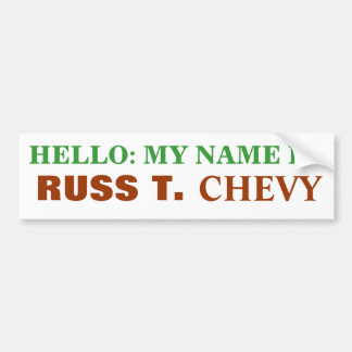 HELLO: MY NAME IS, RUSS T., CHEVY BUMPER STICKER
