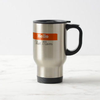 Hello, My Name Is THAT Mom Travel Mug