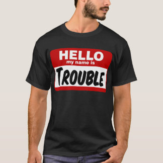 Hello my name is trouble! T-Shirt