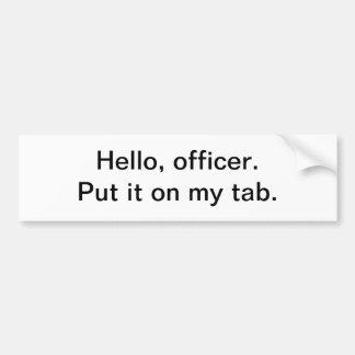 Hello, officer. Put it on my tab - bumper sticker