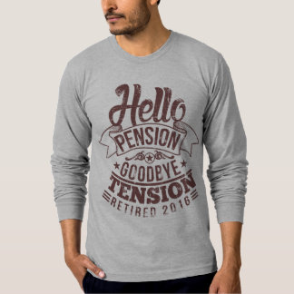 Hello Pension Goodbye Tension 2016 T-Shirt