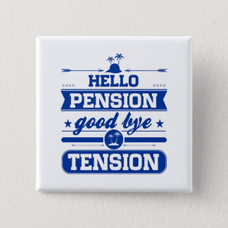 Hello Pension Goodbye Tension 2 Inch Square Button