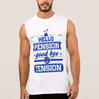 Hello Pension Goodbye Tension Sleeveless Shirt