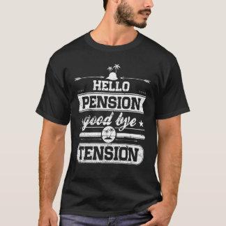 Hello Pension Goodbye Tension T-Shirt