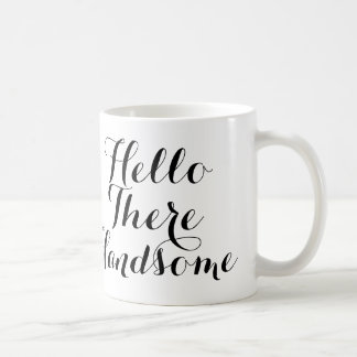 Hello There Handsome with Black/White Script Coffee Mug