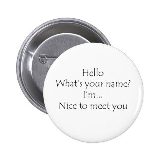 Hello What's Your Name Nice To Meet You 2 Inch Round Button