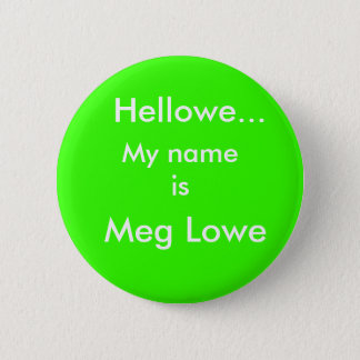 Hellowe..., Meg Lowe, My name is 2 Inch Round Button