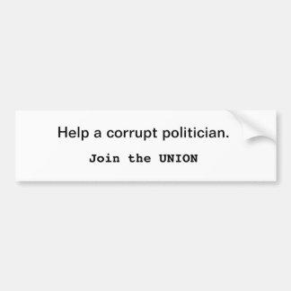 Help a corrupt politician. Join the Union Bumper Sticker