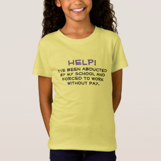 HELP! Abducted by School, Forced to Work W/Out Pay T-Shirt