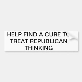 HELP FIND A CURE FOR REPUBLICAN THINKING BUMPER STICKER