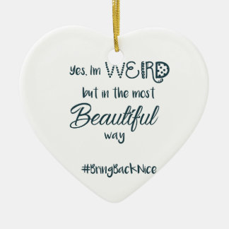 Help grow the movement to #BringBackNice! Ceramic Ornament