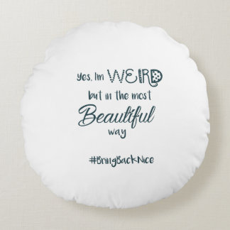 Help grow the movement to #BringBackNice! Round Pillow