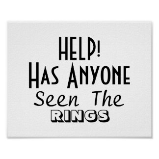 Help Has Anyone Seen The Rings Funny Wedding Sign Poster