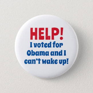 Help! I Voted for Obama and I Can't Wake Up! 2 Inch Round Button