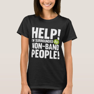 Help! I'm Surrounded by Non-Band People Music T-Shirt