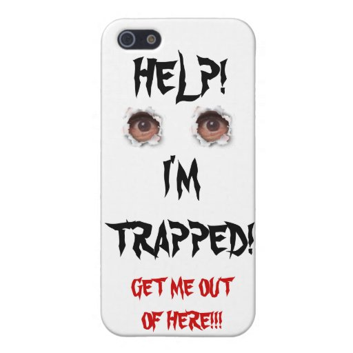 HELP I'M TRAPPED GET ME OUT OF HERE! iPhone 5 CASES