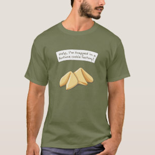Help - I'm trapped in a fortune cookie factory T-Shirt