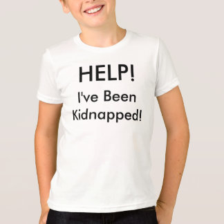 HELP! I've Been Kidnapped! T-Shirt