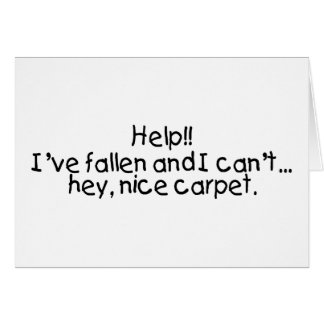 Help Ive Fallen And I Cant Get Up Hey Nice Carpet Card