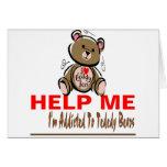 Help Me I'm Addicted To Teddy Bears Card