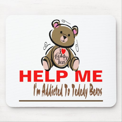 Help Me I'm Addicted To Teddy Bears Mouse Mats