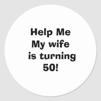 Help Me My wife is turning 50! Classic Round Sticker