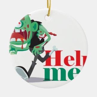 help me zombie - Funny Design Round Ceramic Ornament