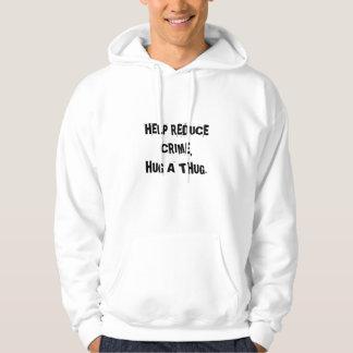 HELP REDUCE CRIME,HUG A THUG. - Customized Hoodie