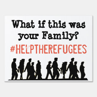 Help Save the Refugees Yard Sign or Protest Poster