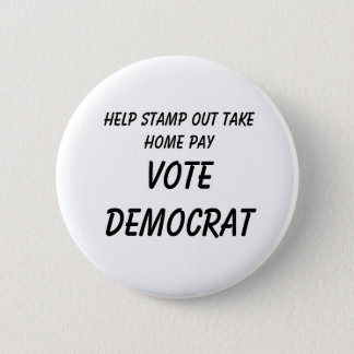 Help Stamp Out Take Home Pay          , VOTE DE... 2 Inch Round Button