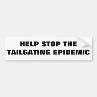 Help Stop the Tailgating Epidemic Bumper Sticker