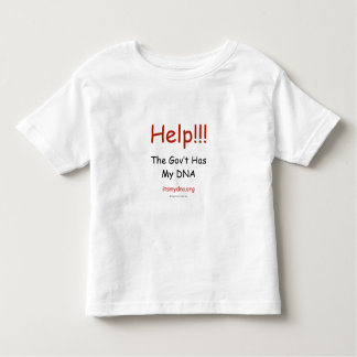 Help! The Gov't Has My DNA - Toddler T Shirt