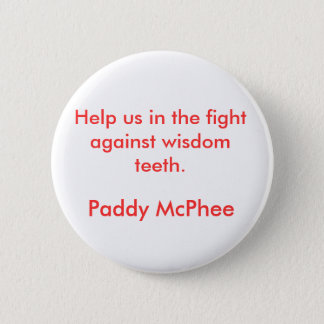 Help us in the fight against wisdom teeth., Pad... 2 Inch Round Button