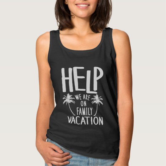Help We Are On Family Vacation Tank Top