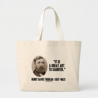 Henry David Thoreau It Is A Great Art To Saunter Large Tote Bag