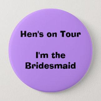 Hen's on Tour/ Bridesmaid 4 Inch Round Button
