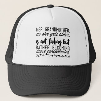 Her grandmother, as she gets older, is not fading trucker hat
