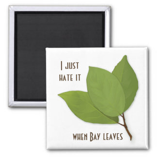 Herb Pun, I Hate It When Bay Leaves Square Magnet