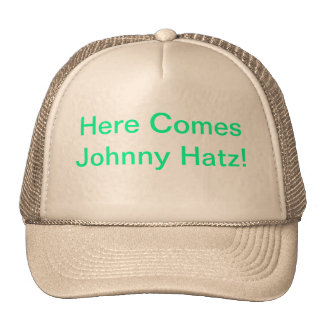 Here comes Johnny Hatz! Trucker Hat