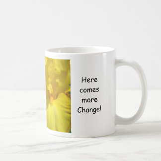 Here Comes More Change! mug Are You Ready?