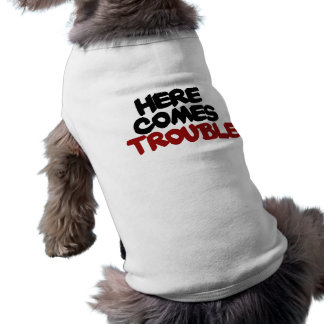 Here comes trouble dog tee shirt