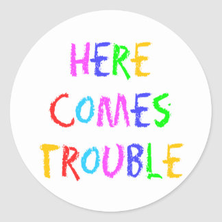 Here Comes Trouble Stickers