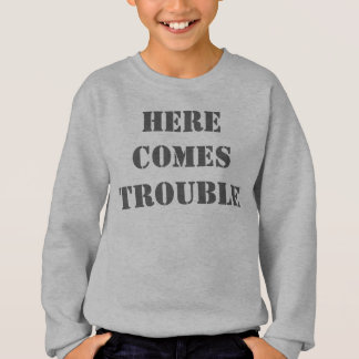 Here Comes Trouble Sweatshirt
