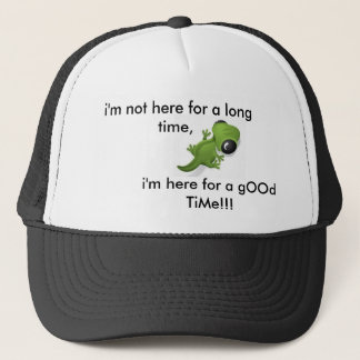 Here for a gOOd TiMe!!... Trucker Hat