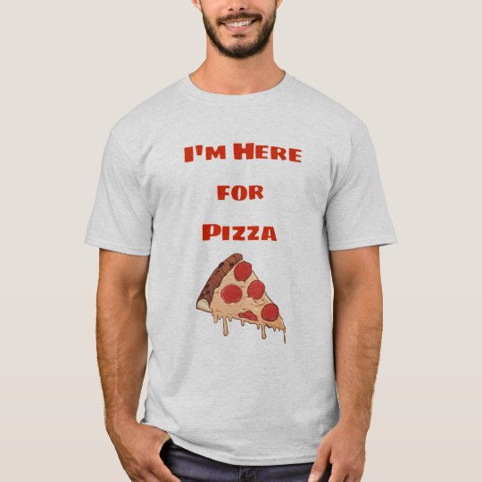 Here for Pizza T-Shirt