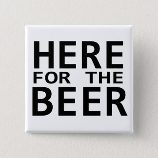Here for the beer white black humor button