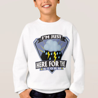 Here for the Storm Sweatshirt