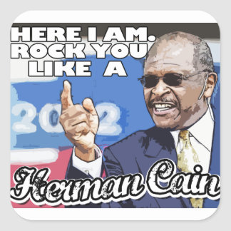 Here I am. Rock you like a Herman Cain Square Sticker
