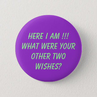 Here I Am !!! What were your other two wishes? 2 Inch Round Button