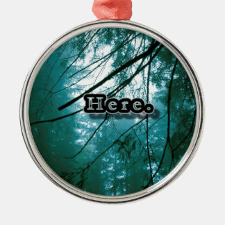 Here in the Forest Metal Ornament
